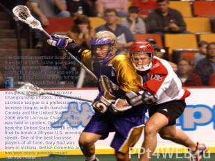 The Canadian Lacrosse Association, founded in 1925, is the governing body of lac