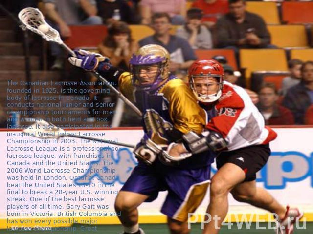 The Canadian Lacrosse Association, founded in 1925, is the governing body of lacrosse in Canada. It conducts national junior and senior championship tournaments for men and women in both field and box lacrosse. It also participated in the inaugural …