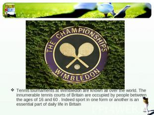 Tennis tournaments at Wimbledon are known all over the world. The innumerable te