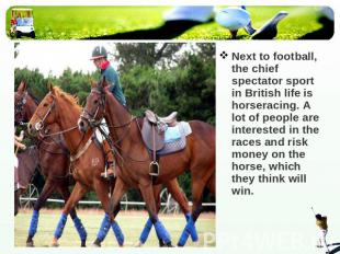 Next to football, the chief spectator sport in British life is horseracing. A lo