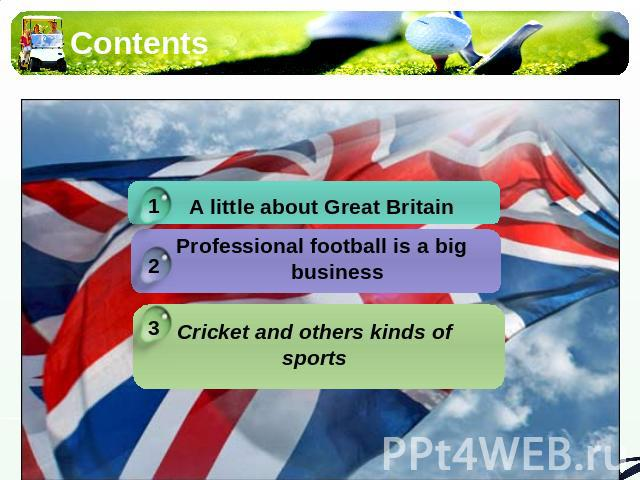 Contents A little about Great BritainProfessional football is a big business Cricket and others kinds of sports