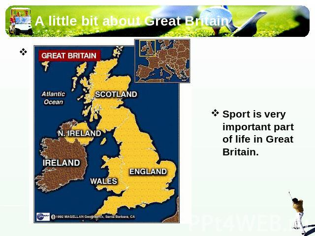 A little bit about Great Britain Sport is very important part of life in Great Britain.