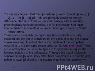 Thus it may be said that the oppositions [p — b], [t — d], [k — g], [f — v], [s