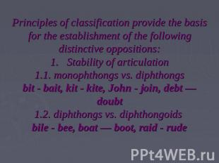 Principles of classification provide the basis for the establishment of the foll