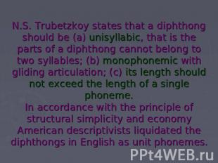 N.S. Trubetzkoy states that a diphthong should be (a) unisyllabic, that is the p
