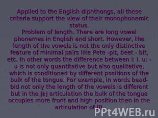Applied to the English diphthongs, all these criteria support the view of their