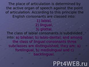 The place of articulation is determined by the active organ of speech against th