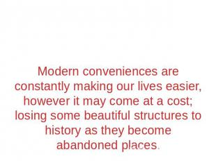 Modern conveniences are constantly making our lives easier, however it may come