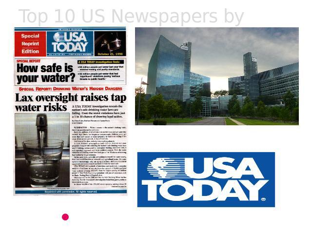 Top 10 US Newspapers by Circulation USA Today is headquartered in Tysons Corner, Virginia. USA Today- 2,281,831