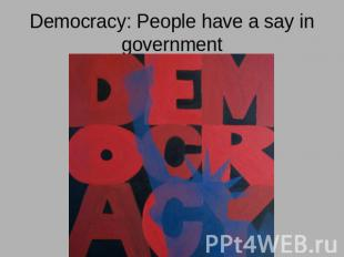 Democracy: People have a say in government