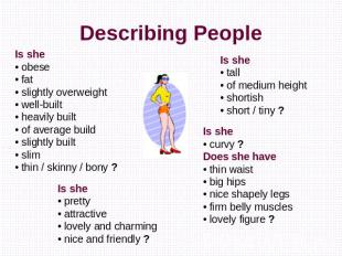 Describing People Is she• obese• fat• slightly overweight• well-built• heavily b