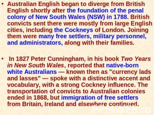 Australian English began to diverge from British English shortly after the found