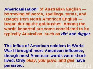 "Americanisation"" of Australian English — borrowing of words, spellings, terms, a"