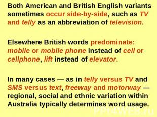 Both American and British English variants sometimes occur side-by-side, such as