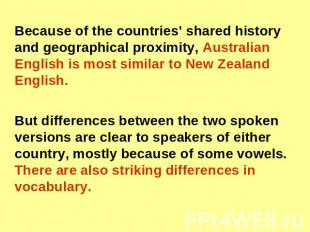 Because of the countries' shared history and geographical proximity, Australian