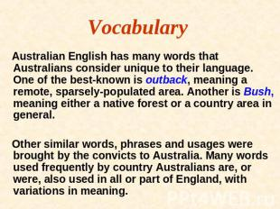 Vocabulary Australian English has many words that Australians consider unique to