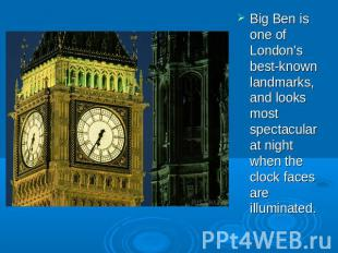 Big Ben is one of London's best-known landmarks, and looks most spectacular at n