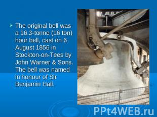 The original bell was a 16.3-tonne (16 ton) hour bell, cast on 6 August 1856 in