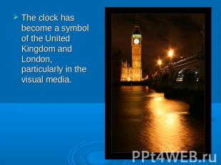 The clock has become a symbol of the United Kingdom and London, particularly in