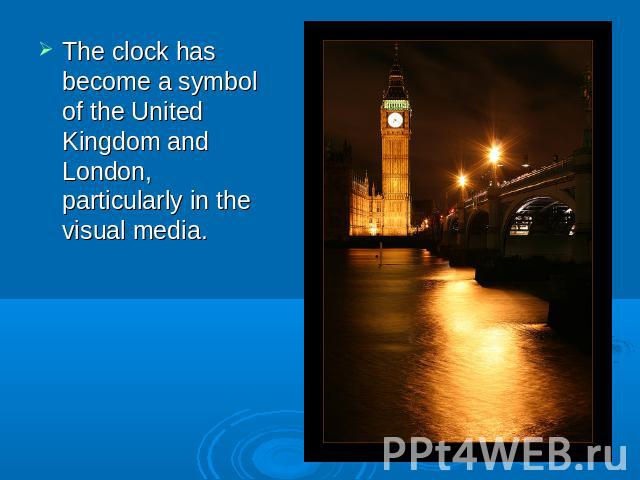The clock has become a symbol of the United Kingdom and London, particularly in the visual media.