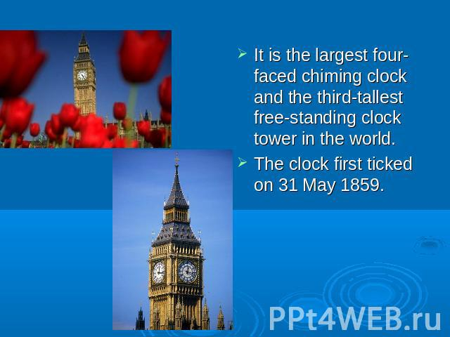 It is the largest four-faced chiming clock and the third-tallest free-standing clock tower in the world.The clock first ticked on 31 May 1859.