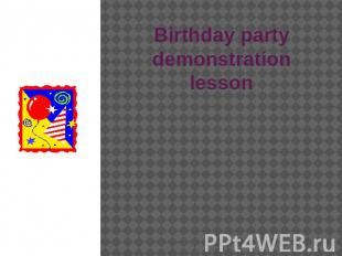 Birthday party demonstration lesson