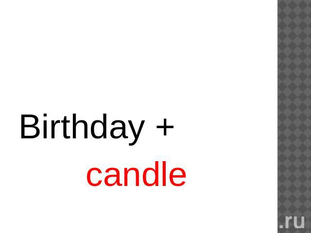Birthday + candle