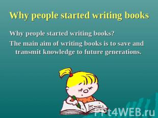 Why people started writing books Why people started writing books? The main aim