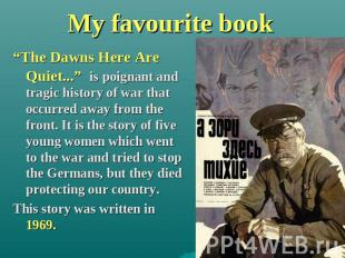 "My favourite book ""The Dawns Here Are Quiet..."" is poignant and tragic history o"