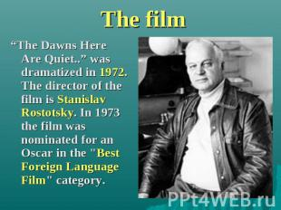"The film ""The Dawns Here Are Quiet.."" was dramatized in 1972. The director of th"