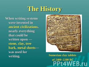 The History When writing systems were invented in ancient civilizations, nearly