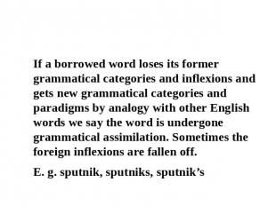 2.2 Grammatical assimilation of borrowed words If a borrowed word loses its form