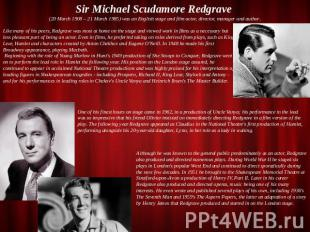Sir Michael Scudamore Redgrave (20 March 1908 – 21 March 1985) was an English st