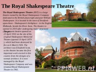 The Royal Shakespeare Theatre The Royal Shakespeare Theatre (RST) is a large the