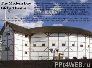 The Modern Day Globe Theatre In 1970, interest in the Globe returned with the he