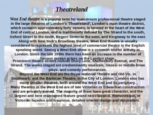 Theatreland West End theatre is a popular term for mainstream professional theat