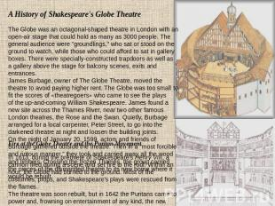 A History of Shakespeare's Globe Theatre The Globe was an octagonal-shaped theat