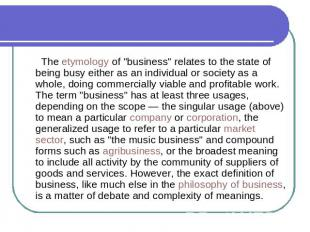 "The etymology of ""business"" relates to the state of being busy either as an indi"