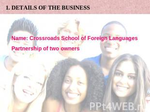 1. DETAILS OF THE BUSINESS Name: Crossroads School of Foreign Languages Partners
