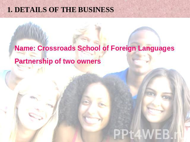 1. DETAILS OF THE BUSINESS Name: Crossroads School of Foreign Languages Partnership of two owners