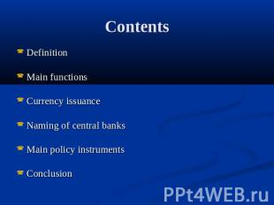 Contents Definition Main functionsCurrency issuanceNaming of central banksMain p