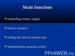 Main functions controlling money supplymoney issuancesetting the official intere