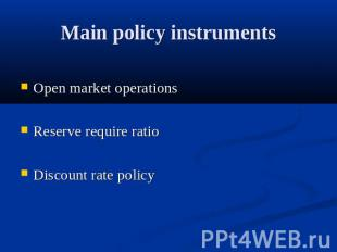 Main policy instruments Open market operationsReserve require ratioDiscount rate
