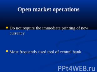 Open market operations Do not require the immediate printing of new currency Mos