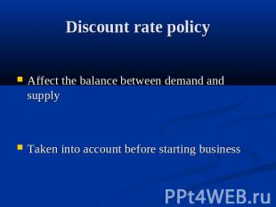 Discount rate policy Affect the balance between demand and supplyTaken into acco