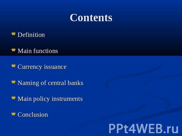 Contents Definition Main functionsCurrency issuanceNaming of central banksMain policy instrumentsConclusion