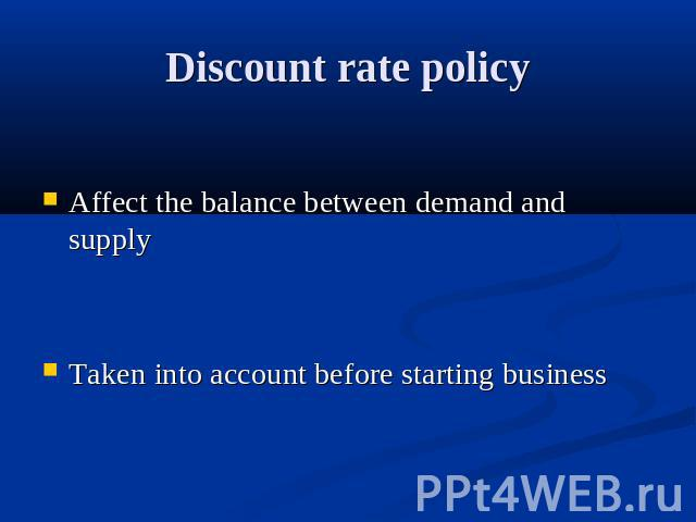 Discount rate policy Affect the balance between demand and supplyTaken into account before starting business