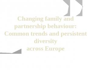 Changing family and partnership behaviour: Common trends and persistent diversit