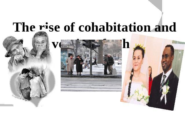 The rise of cohabitation and the diversity of cohabiting unions  The character and stability of cohabitation vary greatly between individuals, between countries, and over time.
