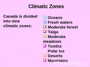 Climatic ZonesCanada is divided into nineclimatic zones: Oceans Fresh waters Mod